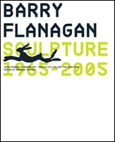 Barry Flanagan: Sculptures 1965-2005