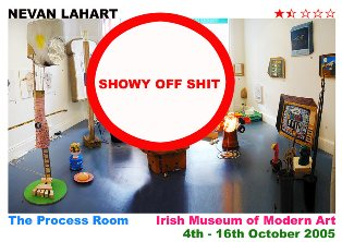 Neven Lahart, Showy Off Shit, 2005, Process Room, IMMA