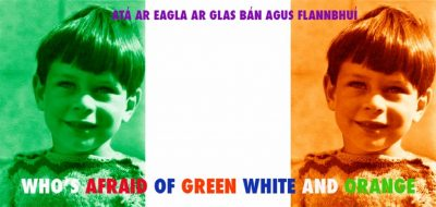 """Who's afraid of Green White and Orange"""